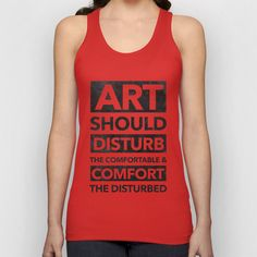BUYING IT RIGHT NOW!  Art should disturb the comfortable & comfort the disturbed Unisex Tank Top by LDROOCH - $18.00