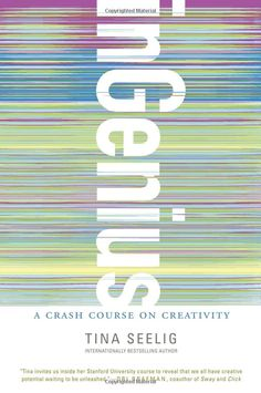 inGenius: A Crash Course on Creativity: Tina Seelig: 9780062020703: Amazon.com: Books