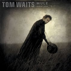 Mule Variations - Tom Waits This is my favorite Tom Waits album cover