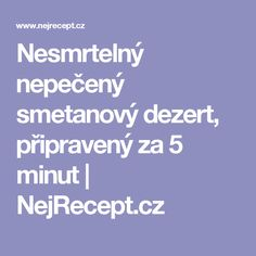 Nesmrtelný nepečený smetanový dezert, připravený za 5 minut   NejRecept.cz