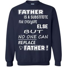 Father s Day T-shirts No One Can Replace Father Shirts Hoodies Sweatshirts