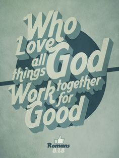 ...who love God, all things work together for good.