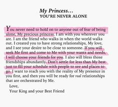 My Princess you'e never alone. I think I'm going to cry! The Words, Bible Quotes, Bible Verses, Faith Quotes, Godly Quotes, Prayer Scriptures, Wisdom Quotes, Gods Princess, My Princess Quotes
