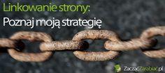 Linkowanie strony – poznaj moją strategię | http://www.zaczac-zarabiac.pl/linkowanie-strony-poznaj-moja-strategie/