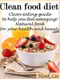 Clean food diet: Clean eating guide  to help you feel amazing! Natural food  for your health and beauty by Hank Lee, http://www.amazon.com/dp/B00RAKQL0G/ref=cm_sw_r_pi_dp_Gly4ub081363V
