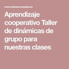 Aprendizaje cooperativo Taller de dinámicas de grupo para nuestras clases Ideas, Frases, Group Dynamics, Cooperative Learning, Coops, Innovative Products, Atelier, Thoughts