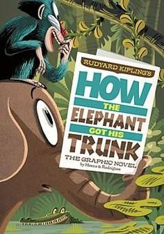 How the Elephant Got His Trunk: The Graphic Novel by Rudyard Kipling Illustrated by Pedro Rodriguez #homelibrary #booktrotters