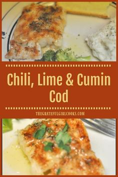 Southwest-inspired Chili Lime Cumin Cod is baked, seasoned fish, topped with a lime, cumin butter sauce, and is ready in less than 15 minutes! / The Grateful Girl Cooks! Chili Lime Marinade Recipe, Fish Marinade, Cod Fillet Recipes, Cod Recipes, Lime Fish Recipes, Fish Dishes, Main Dishes, Creamy Chicken Enchiladas, Girl Cooking