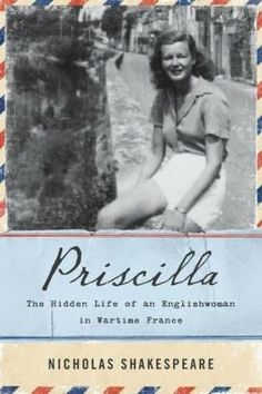 The Best of World War II: Priscilla: The Hidden Life of an Englishwoman in Wartime France. This isn't your typical Occupied France book - Priscilla was not in the Resistance and she was not actively participating against the Germans. What she did do  may shock you. An absolute must read for those interested in this aspect of WW2 history.