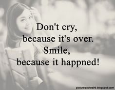 Picture Quotes: Don't cry because it's over...
