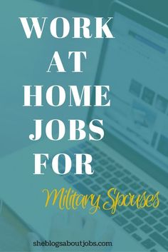 This is a list online jobs for the military spouse. You can read this post and check out who is hiring at home military spouses