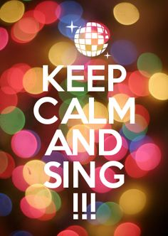 KEEP CALM AND SING !!!BY ME