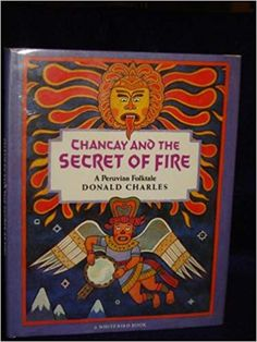 Chancay and the Secret of Fire: A Peruvian Folktale: Charles Donald