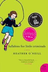 Lullabies for Little Criminals - by Heather O'Neill - Heather O'Neill dazzles with a first novel of extraordinary prescience and power, a subtly understated yet searingly effective story of a young life on the streets—and the strength, wits, and luck necessary for survival. A modern Canadian classic! #Kobo #eBook #CanLit