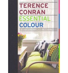 Essential Colour: The Back to Basics Guide to Home Design, Decoration and Furnishing : Hardback : Terence Conran : 9781840915679