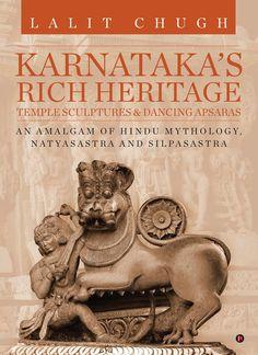 Karnataka's Rich Heritage Temple Sculptures & Dancing Apsaras. Lalit Chugh