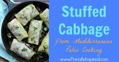 Stuffed Cabbage Recipe and Mediterranean Paleo Cooking Giveaway | Primally Inspired