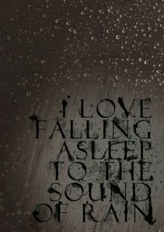 Love falling asleep to the sound of rain, in your arms again.