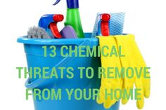 "13 Chemical Threats to Remove from Your Home | 8.31.15 |""A quick guide to identifying, getting rid of, and replacing 13 common chemical threats in yoru home with natural alternatives."""