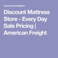 Discount Mattress Store - Every Day Sale Pricing | American Freight