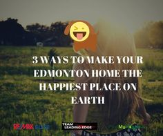 "3 WAYS TO MAKE YOUR EDMONTON HOME THE HAPPIEST PLACE ON EARTH http://mvnt.us/m296022  An excerpt: ""Remember positive thoughts attract positive things! Keep up that positive attitude just like Serge =)""  Remember to subscribe to our blog to get daily updates!  #edmontonhomeimprovement #homesforsaleedmonton #edmontonrealestate #edmontonproperties  #edmontonhousesforsale #teamleadingedge #findmyhouse 