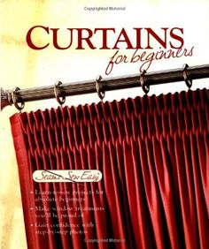 Curtains for Beginners (Seams Sew Easy) by Editors of Creative Publishing http://www.amazon.com/dp/1589231627/ref=cm_sw_r_pi_dp_6P2cub06ZD1R3
