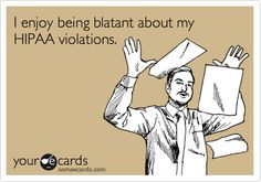 Funny Workplace Ecard: I enjoy being blatant about my HIPAA violations.