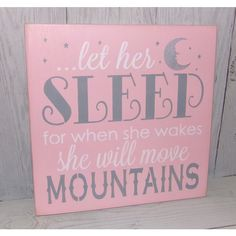 Let Her Sleep for When She Wakes She Will Move Mountains-12 X 12... ($25) ❤ liked on Polyvore featuring home, home decor, wall art, home & living, home décor, pink, painted signs, handmade wood signs, moon wall art and pink wall art