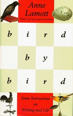Bird By Bird: Some Instructions on the Writing Life by Anne Lamott http://www.bookscrolling.com/best-books-writing/