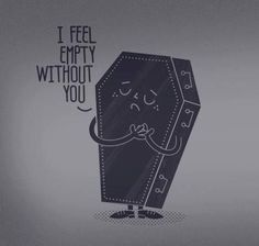 I feel empty without you - death funeral humor, or a Valentine for your favorite mortician :-) My Funny Valentine, Valentine Gifts, Vintage Valentines, I Feel Empty, Feeling Empty, Without You, Creepy Cute, Scary, Horror Art