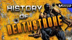 History Of Deathstroke!