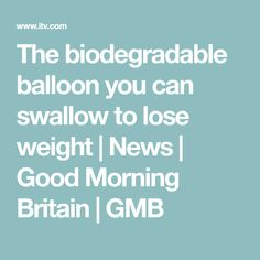 The biodegradable balloon you can swallow to lose weight | News | Good Morning Britain | GMB