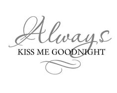 Always Kiss Me Goodnight (Two Color) Elegant Romantic Master Bedroom Vinyl Wall Decal