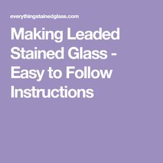 Making Leaded Stained Glass - Easy to Follow Instructions