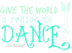 Kid President Quotes ~ Sugar Bee Crafts Give the world a reason to dance