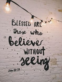 Blessed are those who believe without seeing. (John 20:29) (scheduled via http://www.tailwindapp.com?utm_source=pinterest&utm_medium=twpin)