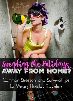 Spending the Holidays Away from Home? 7 common stressors and ways to help you cope. Humor | travel | holiday stress | tips