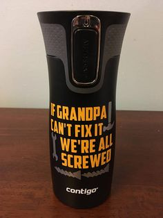 If Grandpa can't fix it we're all screwed! Permanent vinyl decal on a black 16oz AUTOSEAL West Loop Contigo travel mug. Vinyl decal is customizable and makes a great gift for dad, grandpa, mom, grandma, aunts and uncles and more. This is a perfect gift for Fathers or Mothers day as
