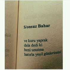 S/onsuz Bahar Ve kuru yaprak dala dedi ki beni. - I wonder. a lot. Book Quotes, Me Quotes, Inspirational Quotes About Success, Meaningful Words, Cool Words, Sentences, Quotations, Poems, Lyrics