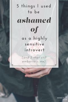 5 things I used to be ashamed of as a highly sensitive introvert, (and 3 that still embarrass me)