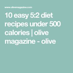 10 easy 5:2 diet recipes under 500 calories | olive magazine - olive