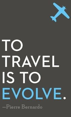 """To Travel is To Evolve"" - Pierre Bernardo"