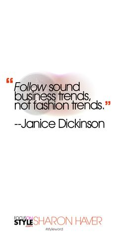 """""""Follow sound business trends, not fashion trends."""" --Janice Dickinson Subscribe to the daily #styleword here: http://www.focusonstyle.com/styleword/ #quotes #styletips"""