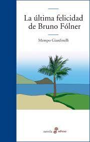 Giardinelli, Mempo. La última felicidad de Bruno Fólner.
