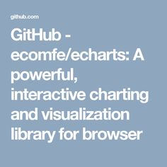 GitHub - ecomfe/echarts: A powerful, interactive charting and visualization library for browser