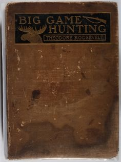 Big Game Hunting in the Rockies and on the Great Plains by Theodore Roosevelt (1899)