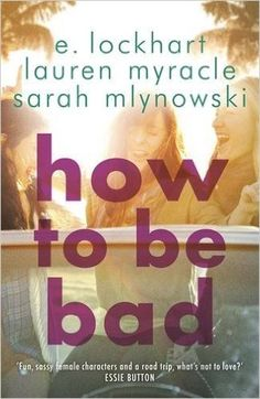 How to Be Bad: Amazon.de: E. Lockhart, Lauren Myracle, Sarah Mlynowski: Fremdsprachige Bücher
