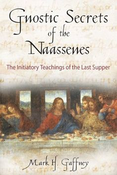 Gnostic Secrets of the Naassenes: The Initiatory Teachings of the Last Supper by Mark H. Gaffney. $10.42. Publisher: Inner Traditions; Original edition (April 19, 2004). 308 pages