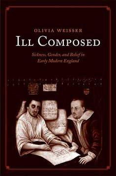 Ill Composed: Sickness, Gender and Belief in Early Modern England by Olivia Weisser at Yale University Press