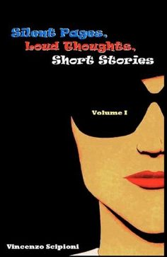 Silent Pages, Loud Thoughts, Short Stories (Volume 1) by Dr. Vincenzo Scipioni, http://www.amazon.com/dp/0615657567/ref=cm_sw_r_pi_dp_zAJqqb1MZYKX6